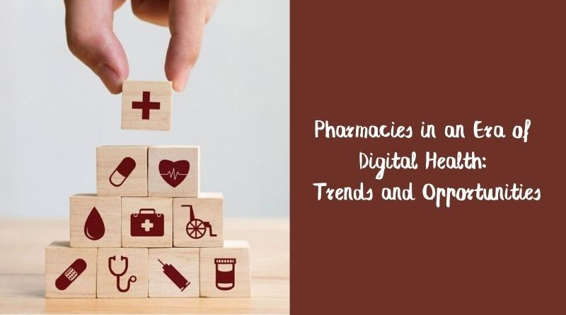 Pharmacies in an Era of Digital Health Trends and Opportunities